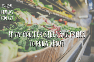 Episode 70: Grocery Store Sale Cycles to Know About
