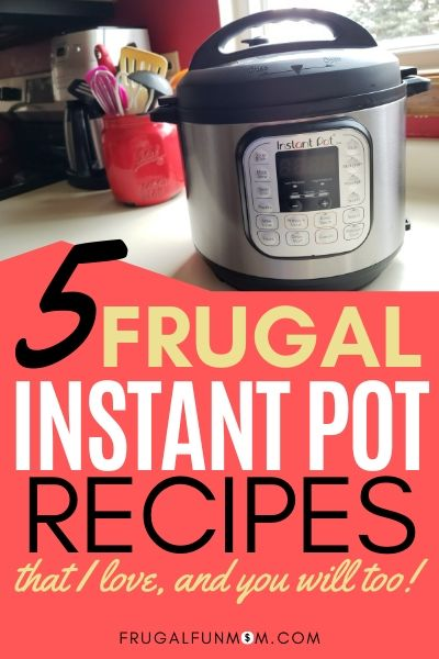 5 Frugal Instant Pot Recipes That I Love | Frugal Fun Mom