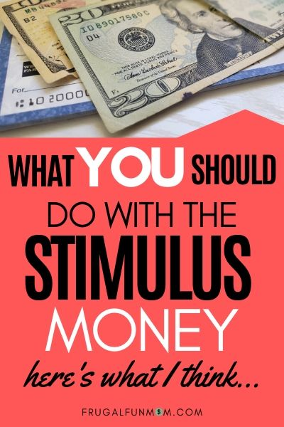 What You Should Do With the Stimulus Money | Frugal Fun Mom