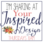 Sharing at Your Inspired Design Link Party