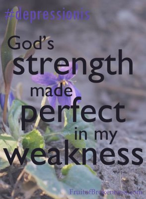 #depressionis... God's strength made perfect in my weakness