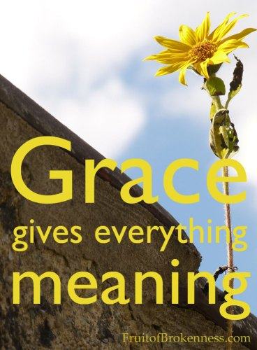 Life can be painful... but grace gives everything meaning