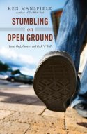 Stumbling on Open Ground: Love, God, Cancer, and Rock'n'Roll