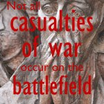 Not all casualties of war occur on the battlefield