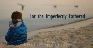 For the Imperfectly Fathered