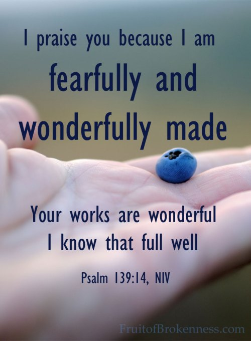I praise you because I am fearfully and wonderfully made! I praise you because I am fearfully and wonderfully broken...