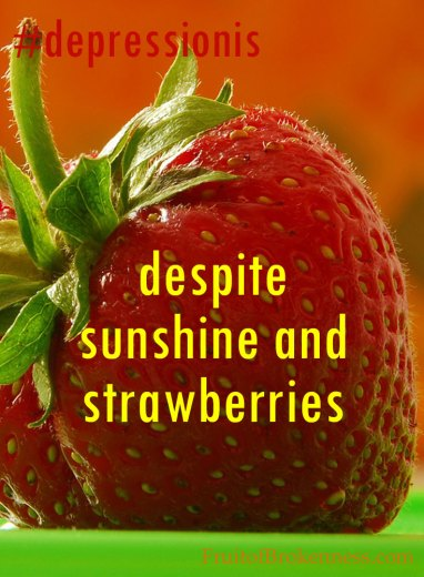 As the days grow shorter, I feel life is slipping away with the sunlight. #depressionis... despite sunshine and strawberries