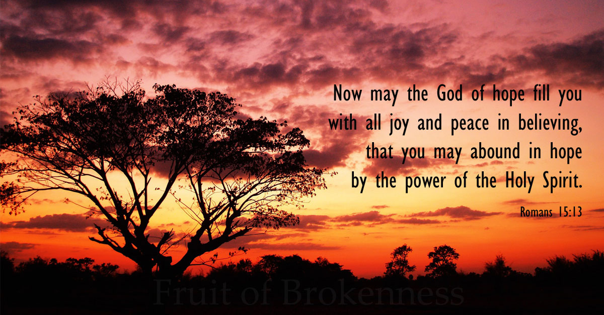 Now may the God of hope fill you with all joy and peace in believing...