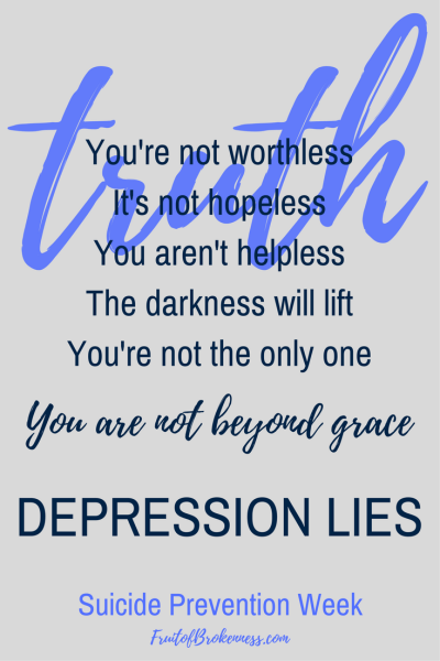 Truth: You're not worthless. It's not hopeless. You're not helpless. The darkness will lift. You're not the only one. You are not beyond grace. DEPRESSION LIES. Suicide Prevention Week
