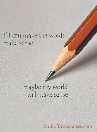 If I can make the words make sense, maybe my world will make sense. #hypomania #grace #mentalillness #faith