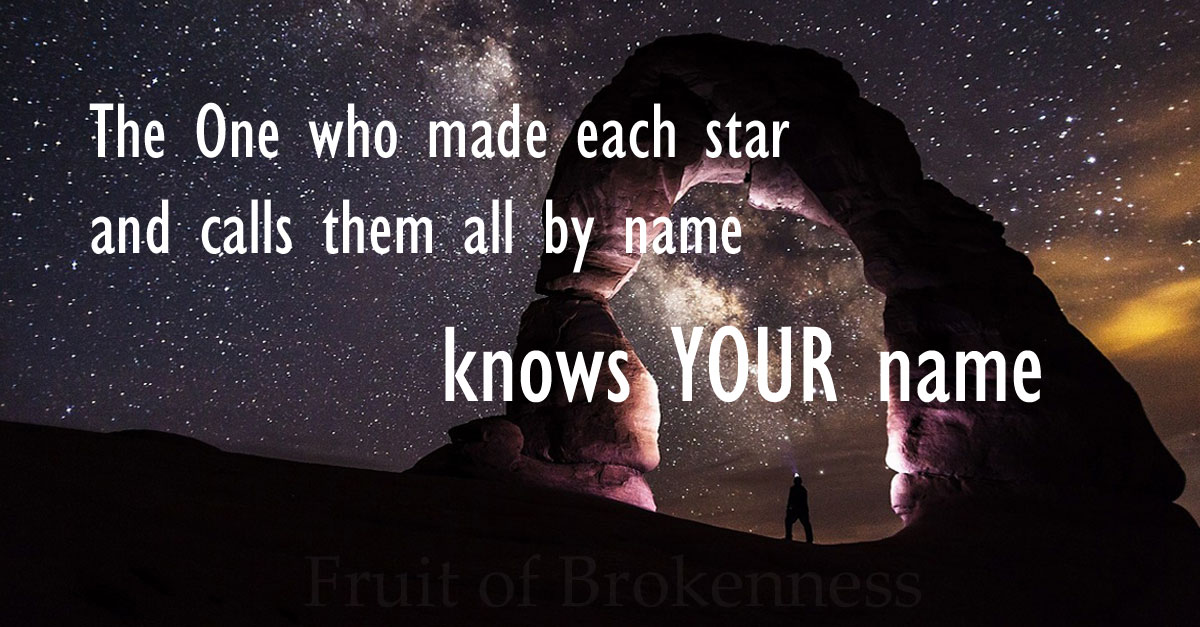 the One who made each star knows your name