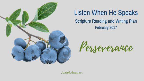 Listen When He Speaks February Scripture Reading and Writing Plan: Perseverance