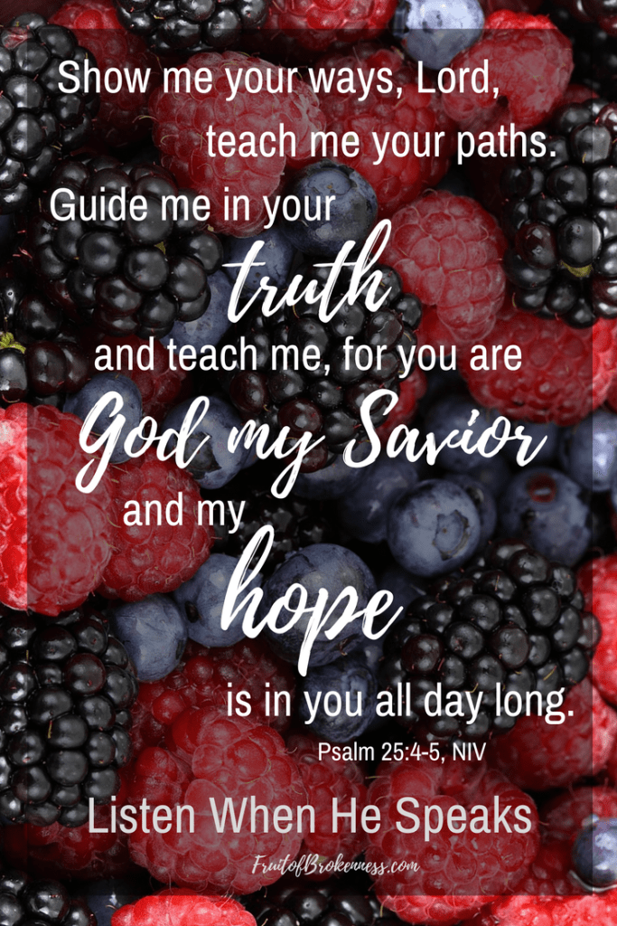 My hope is in You all day long. Psalm 25:4-5 Scripture image from the Listen When He Speaks Scripture Gallery
