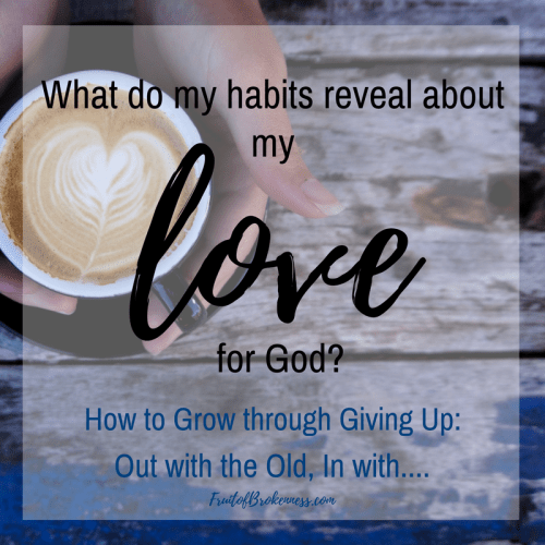 What do my habits reveal about my love for God? What do I turn to for comfort and fulfillment... before I turn to Him?