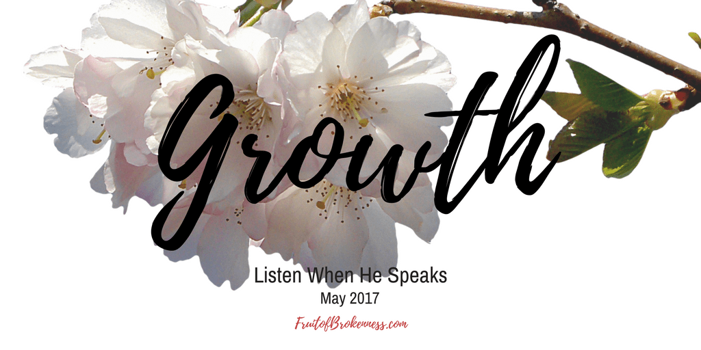 Listen When He Speaks, May 2017: Growth