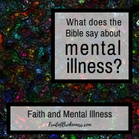 What does the Bible say about mental illness? Faith and Mental Illness on Fruit of Brokenness