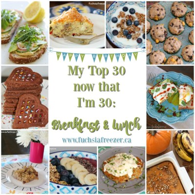 My Top 30 now that I'm 30: Breakfast & Lunch