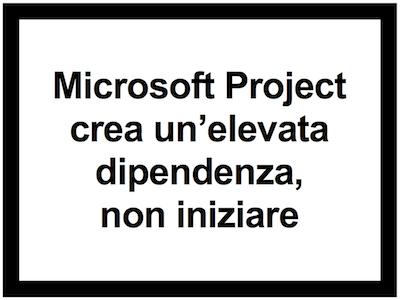 Microsoft project crea un'elevata dipendenza, non iniziare