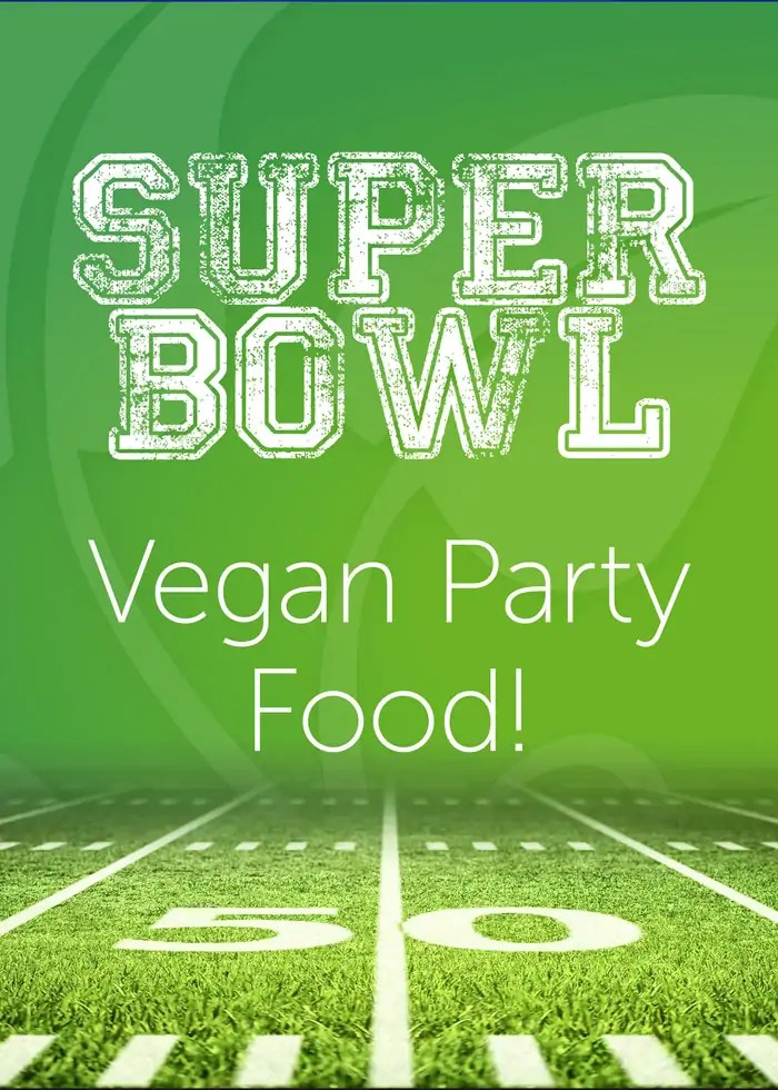 Vegan Party food for the Super Bowl