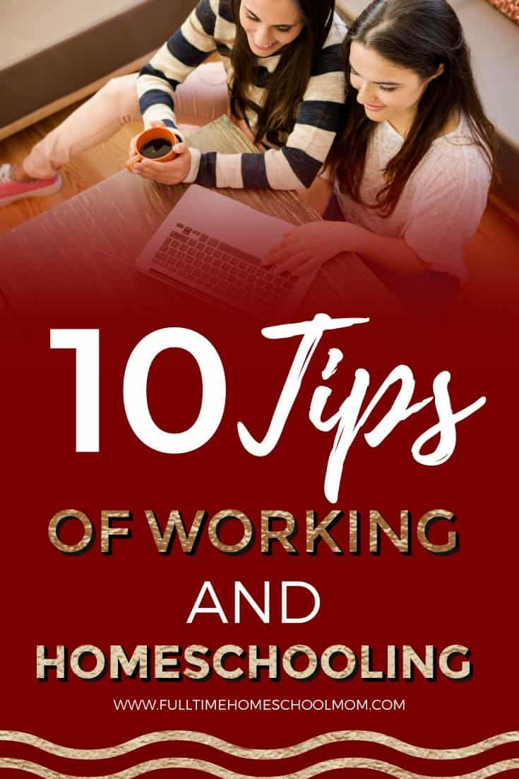 10 Tips of working and homeschooling - Full-time Homeschool Mom
