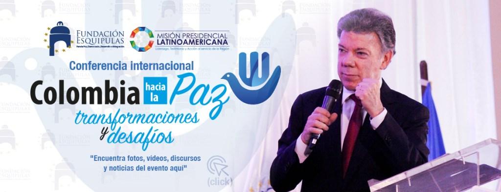 """Conferencia Internacional """"Colombia hacia la Paz: Transformaciones y Desafíos"""" Excelentísimo Presidente de Colombia, Juan Manuel Santos"""