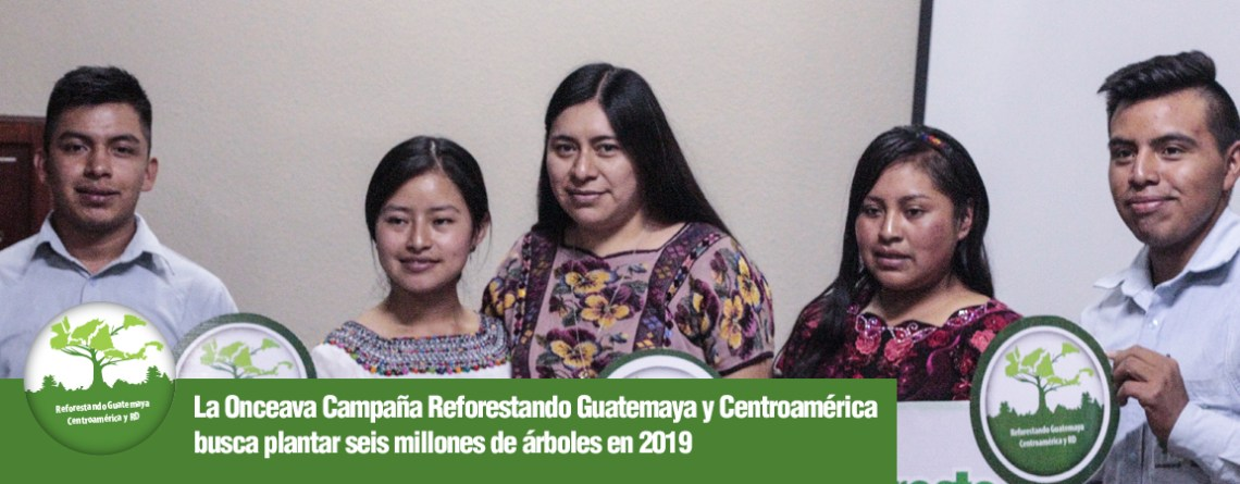 La Onceava Campaña Reforestando Guatemaya y Centroamérica busca plantar seis millones  de árboles en 2019