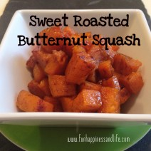 http://www.funhappinessandlife.com/sweet-roasted-butternut-squash