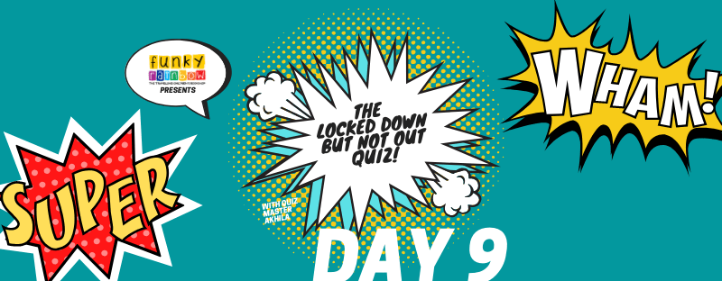 THE LOCKED DOWN BUT NOT OUT QUIZ DAY 9 – ANSWER
