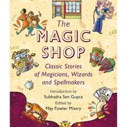 THE MAGIC SHOP: CLASSIC STORIES OF MAGICIANS, WIZARDS AND SPELLMAKERS