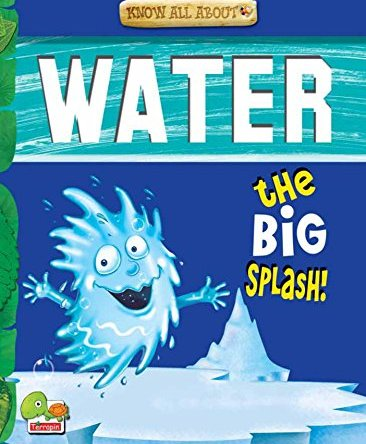 KNOW ALL ABOUT WATER – THE BIG SPLASH!
