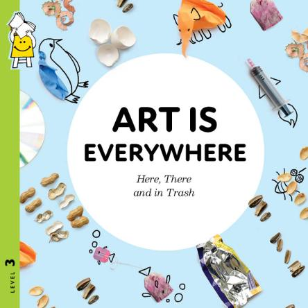 ART IS EVERYWHERE – HERE, THERE AND IN TRASH