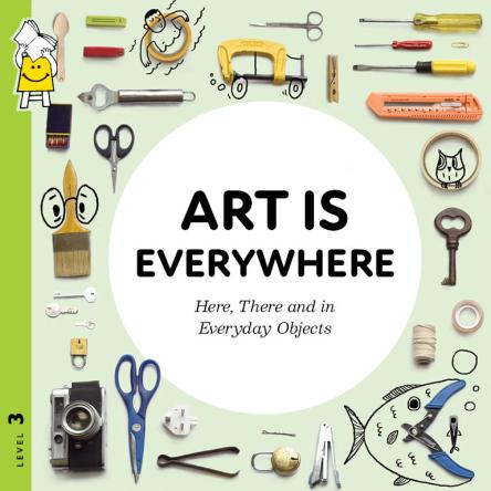 ART IS EVERYWHERE – HERE, THERE AND IN EVERYDAY OBJECTS