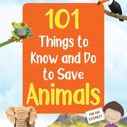 THE GREEN WORLD: 101 THINGS TO KNOW AND DO TO SAVE ANIMALS