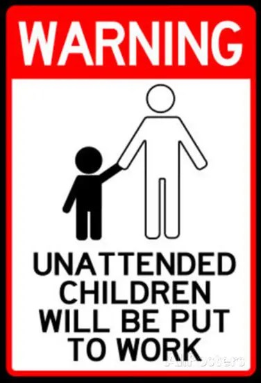 Unattended children will be put to work