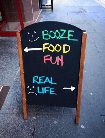 Booze, food, fun, or real life–your choice