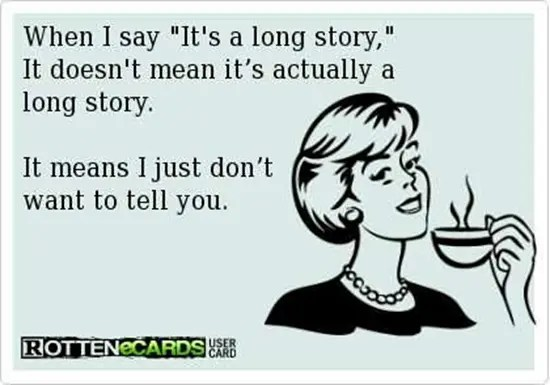 """When I say """"It's a long story"""", what I really mean is…"""