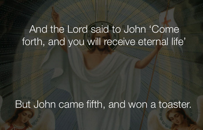 Funny Jokes - And the Lord said to John 'Come forth, and you will receive eternal life'
