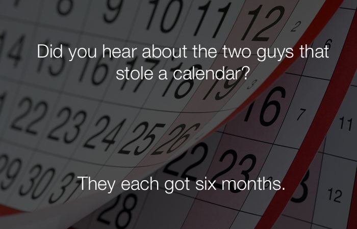 Stupid Jokes - Did you hear about the 2 guys who stole a calendar?