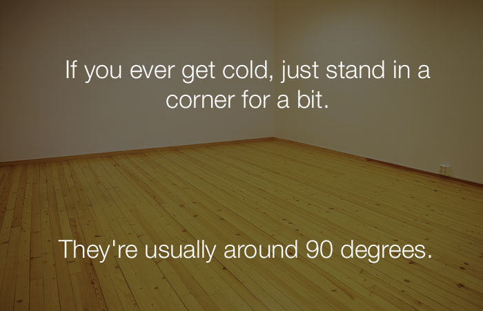 Funny Jokes - If you ever get cold, just stand in a corner for a bit