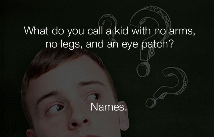 Dumb Jokes - What do you call a kid with no arms, no legs, and an eyepatch?
