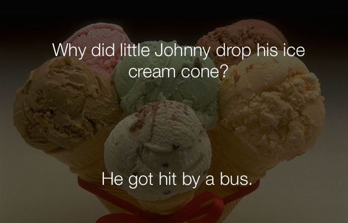 Dumb Jokes - Why did little Johnny drop his ice cream cone?