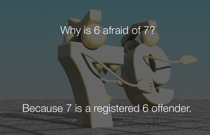 Funniest Jokes - Why is 6 afraid of 7?