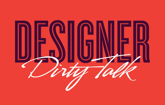 Things Designer Would Say to Each Other, if They Talk Dirty. #18 Is the Dirtiest