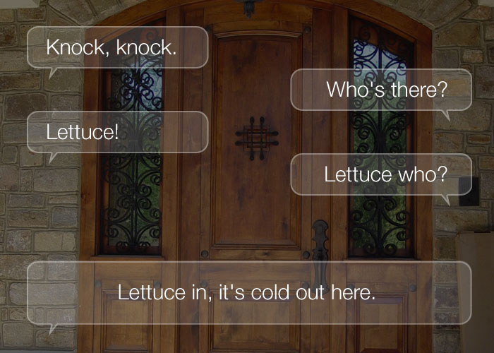 Knock Knock Jokes For Kids - Knock, knock. Who's there? Lettuce. Lettuce who? Lettuce in, it's cold out here.