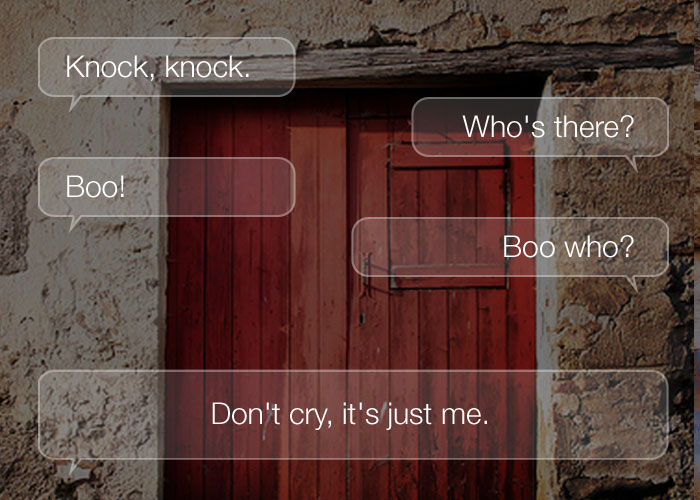 Funny Knock Knock Jokes - Knock, knock. Who's there? Boo! Boo who? Don't cry, it's just me.