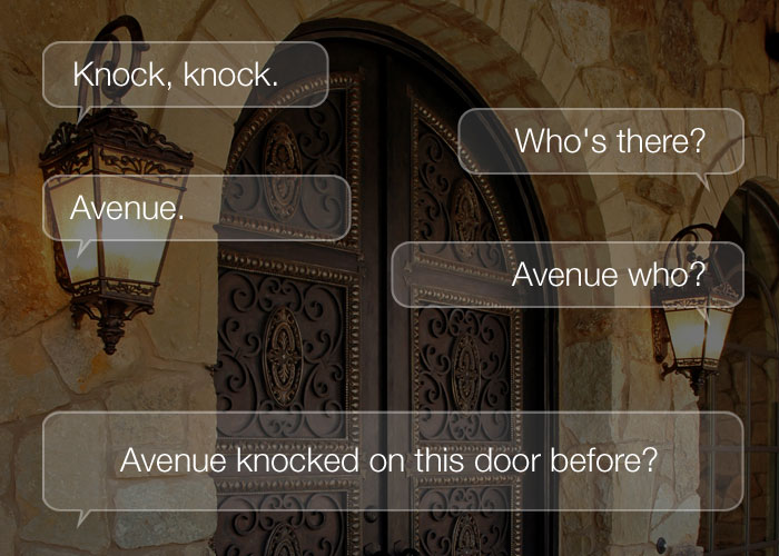 Knock Knock Jokes - Knock, knock. Who's there? Avenue. Avenue who? Avenue knocked on this door before?