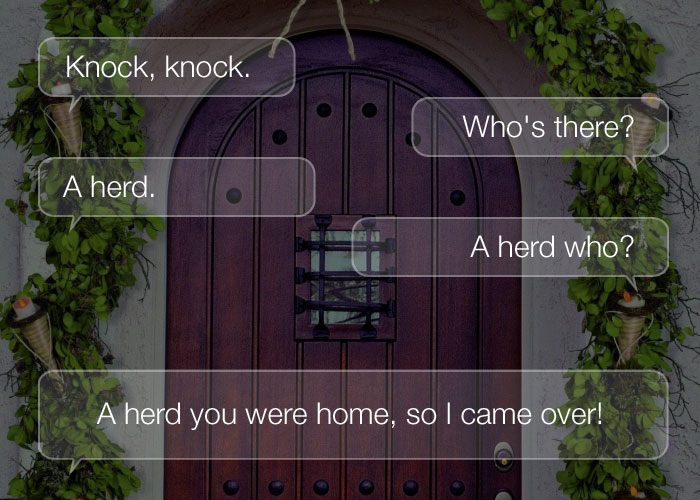 Funny Knock Knock Jokes - Knock, knock. Who's there? A herd. A herd who? A herd you were home, so I came over!