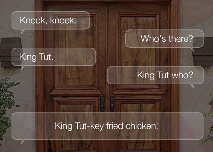 Knock Knock Jokes - Knock, knock. Who's there? King Tut. King Tut who? King Tut-key fried chicken!