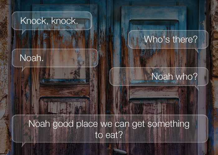 Funny Knock Knock Jokes - Knock, knock. Who's there? Noah. Noah who? Noah good place we can get something to eat?