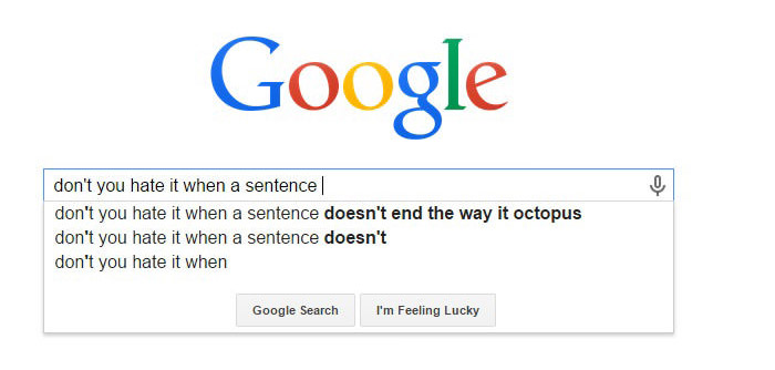 Funny Google Search Suggestions - Don't You Hate it When a Sentence Does Not End the Way it Octopus